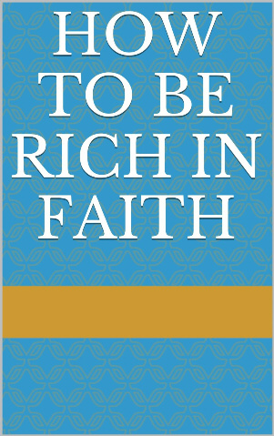 How To Be Rich In Faith